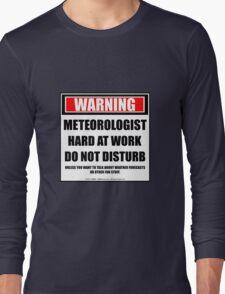 Warning Meteorologist Hard At Work Do Not Disturb Long Sleeve T-Shirt