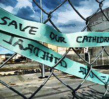 Save Our Cathedral  by PictureNZ