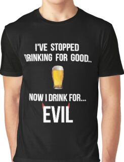 I've stopped drinking for good... now  I drink for evil (beer) Graphic T-Shirt