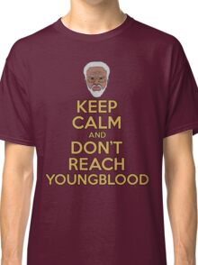 """Keep Calm and Don't Reach Youngblood"" Classic T-Shirt"