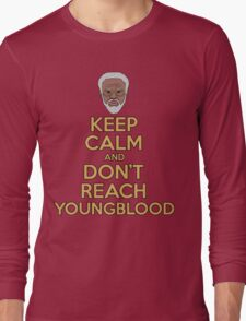 """""""Keep Calm and Don't Reach Youngblood"""" Long Sleeve T-Shirt"""