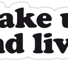 Wake up and live Sticker