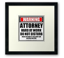 Warning Attorney Hard At Work Do Not Disturb Framed Print
