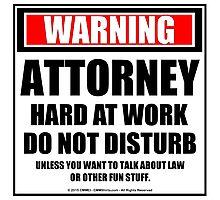 Warning Attorney Hard At Work Do Not Disturb Photographic Print