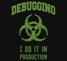 DEBUGGING I do it in production - Programmer Humor Kids Tee