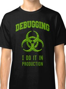 DEBUGGING I do it in production - Programmer Humor Classic T-Shirt