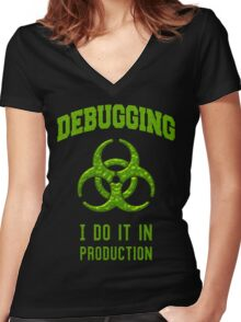 DEBUGGING I do it in production - Programmer Humor Women's Fitted V-Neck T-Shirt