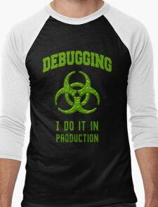 DEBUGGING I do it in production - Programmer Humor Men's Baseball ¾ T-Shirt