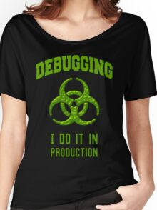 DEBUGGING I do it in production - Programmer Humor Women's Relaxed Fit T-Shirt