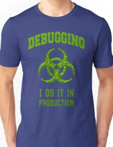 DEBUGGING I do it in production - Programmer Humor Unisex T-Shirt