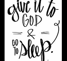 Give it to God & Go to Sleep.  by ebdesignslove