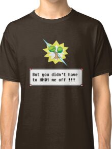 But you didn't have to HM01 me off!!! Classic T-Shirt