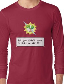 But you didn't have to HM01 me off!!! Long Sleeve T-Shirt