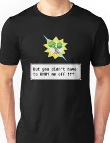 But you didn't have to HM01 me off!!! Unisex T-Shirt