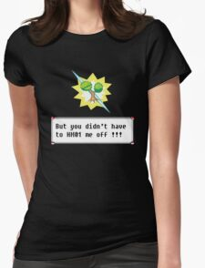 But you didn't have to HM01 me off!!! Womens Fitted T-Shirt