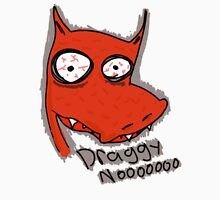 Draggy nooo Unisex T-Shirt