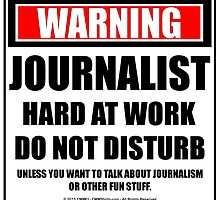 Warning Journalist Hard At Work Do Not Disturb by cmmei