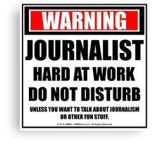 Warning Journalist Hard At Work Do Not Disturb Canvas Print
