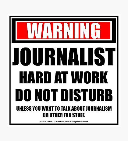 Warning Journalist Hard At Work Do Not Disturb Photographic Print