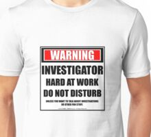 Warning Investigator Hard At Work Do Not Disturb Unisex T-Shirt