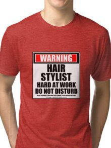 Warning Hair Stylist Hard At Work Do Not Disturb Tri-blend T-Shirt