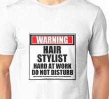 Warning Hair Stylist Hard At Work Do Not Disturb Unisex T-Shirt