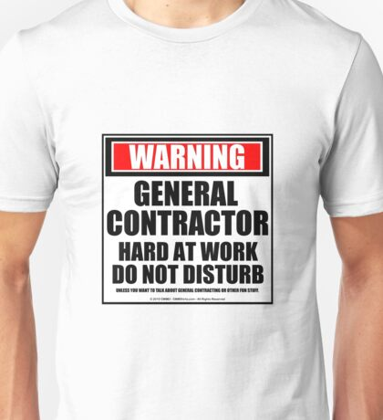 Warning General Contractor Hard At Work Do Not Disturb Unisex T-Shirt
