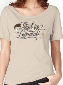 Shut Up Leonard! Women's Relaxed Fit T-Shirt