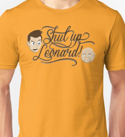 Shut Up Leonard! Unisex T-Shirt