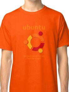 Ubuntu - because we're not all fucking stupid Classic T-Shirt