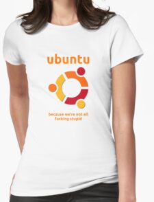 Ubuntu - because we're not all fucking stupid Womens Fitted T-Shirt