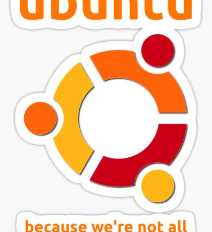 Ubuntu - because we're not all fucking stupid Sticker