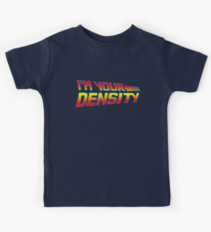 I'm Your Density Kids Tee