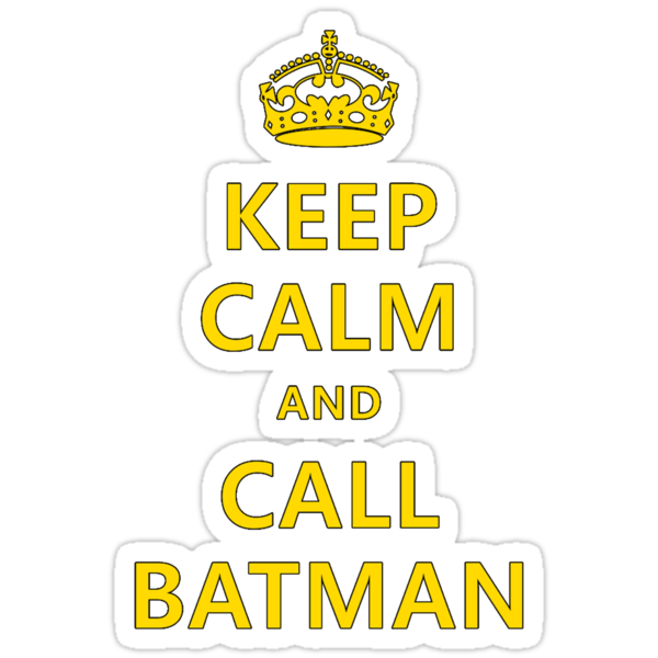 Keep Calm and Call Batman by brandonwaller