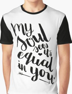 My Soul Sees Its Equal In You Graphic T-Shirt