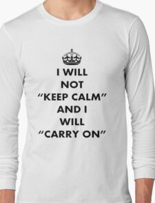 I Will Not Keep Calm and I Will Carry On Long Sleeve T-Shirt