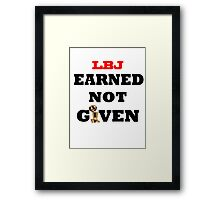 Earned not given- lebron james Framed Print