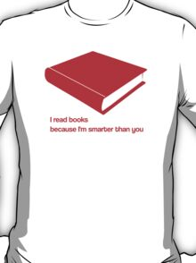I read books because I'm smarter than you - red - funny graphic t-shirt T-Shirt