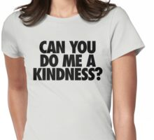 CAN YOU DO ME A KINDNESS? - Alternate Womens Fitted T-Shirt