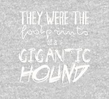 They were the footprints of a gigantic HOUND! Unisex T-Shirt