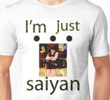I'm Just Saiyan Unisex T-Shirt