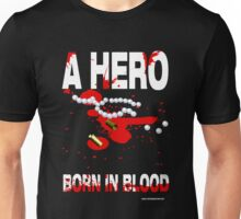 A hero born in blood Unisex T-Shirt