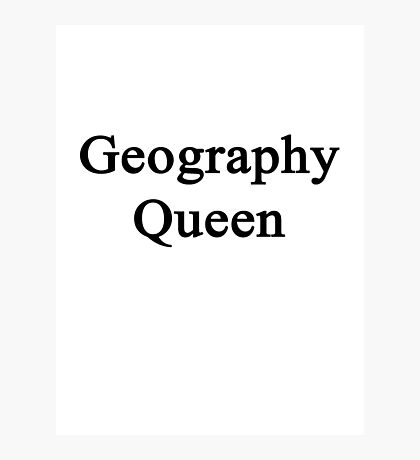 Geography Queen  Photographic Print