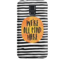 We're all mad here Samsung Galaxy Case/Skin