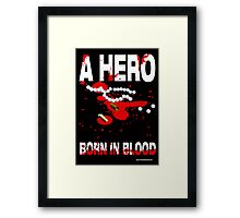 A hero born in blood Framed Print
