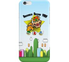 Bowser Needs You iPhone Case/Skin