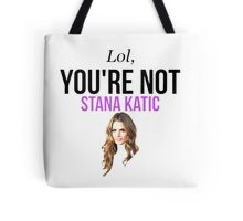 Lol, you're not Stana Katic. Tote Bag