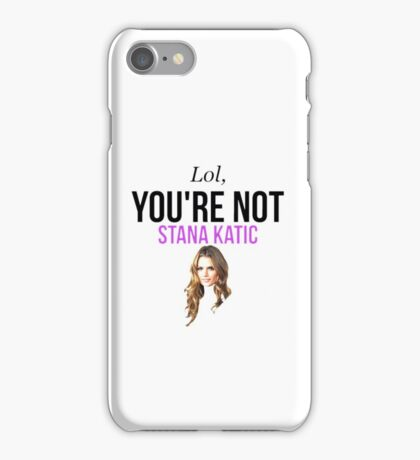 Lol, you're not Stana Katic. iPhone Case/Skin