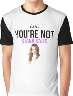 Lol, you're not Stana Katic. Graphic T-Shirt