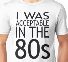 (Frankie Says) I was Acceptable in the 80s Unisex T-Shirt